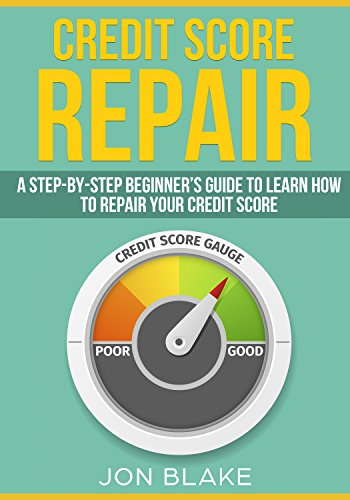 Credit Score Repair: A Step-by-step Beginner's guide to learn how to repair your credit score by [Blake, Jon]