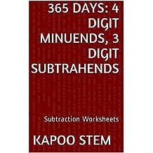 365 Subtraction Worksheets with 4-Digit Minuends, 3-Digit Subtrahends: Math Practice Workbook (365 Days Math Subtraction Series 11)