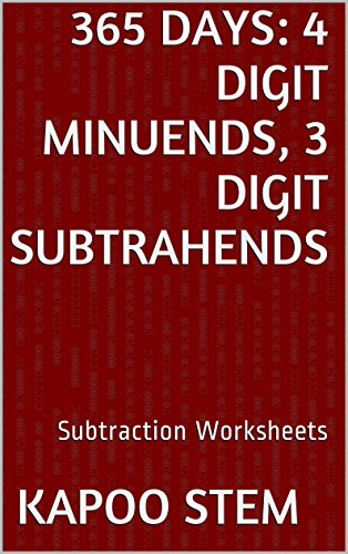 [365 Subtraction Worksheets with 4-Digit Minuends, 3-Digit Subtrahends: Math Practice Workbook (365 Days Math Subtraction Series] (Book Day Dress Up)