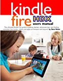 img - for Kindle Fire HDX Users Manual: The Ultimate Kindle Fire Guide to Getting Started, Advanced Tips, and Finding Unlimited Free Books, Videos and Apps on Amazon and Beyond book / textbook / text book