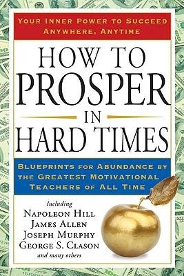 Read Online [(How to Prosper in Hard Times: Blueprints for Abundance by the Greatest Motivational Teachers of All Time )] [Author: Napoleon Hill] [Feb-2009] ePub fb2 ebook