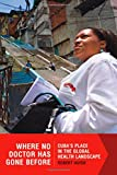Where No Doctor Has Gone Before : Cuba's Place in the Global Health Landscape, Huish, Robert, 1554588332