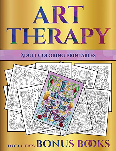 Adult Coloring Printables (Art Therapy): This book has 40 art therapy coloring sheets that can be used to color in, frame, and/or meditate over: This ... photocopied, printed and downloaded as a PDF -