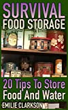 Survival Food Storage: 20 Tips To Store Food And Water: (How to Store Food and Water, Survival Guide)