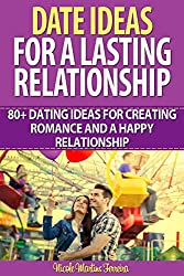 Date Ideas for a Lasting Relationship: 80+ Dating Ideas for Creating Romance and a Happy Relationship (English Edition)