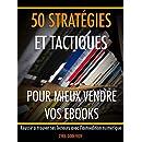 50 stratégies et tactiques pour mieux vendre vos ebooks: Réussir à trouver ses lecteurs avec l'autoédition numérique (Ecrivain professionnel t. 4) (French Edition)
