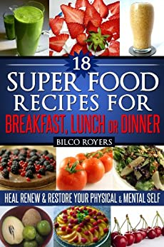 18 Super Food Recipes For Breakfast Lunch Or Dinner (Super