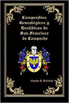 Compendios Genealogicos y Heraldicos de San Francisco de Campeche: Bellamente Ilustrado: Volume 2