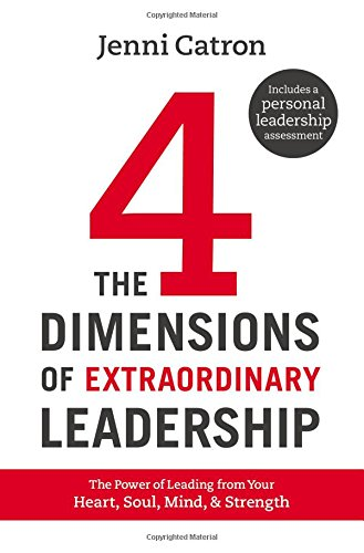 The Four Dimensions of Extraordinary Leadership: The Power of Leading from Your Heart, Soul, Mind, and Strength ebook