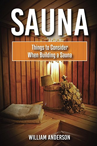 Sauna: Things To Consider When Building A Sauna by [Anderson, William]