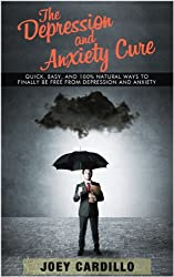 The Depression and Anxiety Cure: Quick, Easy and 100% natural ways to finally be free from depression and anxiety (English Edition)