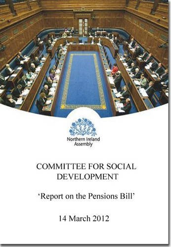 Report on the Pensions Bill: together with the minutes of proceedings of the Committee relating to the report and the minutes of evidence, first ... 2011/2012 (Northern Ireland Assembly reports) pdf epub