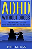 ADHD Without Drugs: 3 Little Known Types of ADHD Treatment Without Drugs (ADHD Cure - ADHD Treatment Book 1)