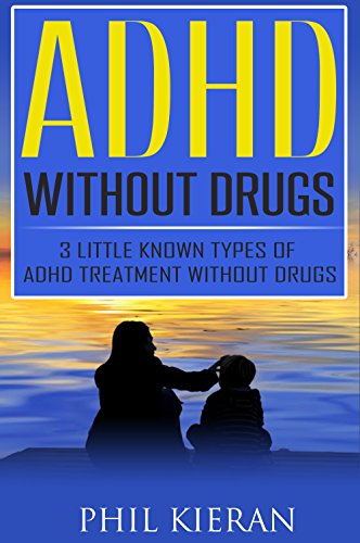 8dfdb758c912c ADHD Without Drugs: 3 Little Known Types of ADHD Treatment Without Drugs  (ADHD Cure - ADHD Treatment Book 1)