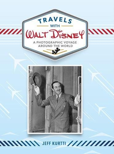 Travels with Walt Disney: A Photographic Voyage Around the World (Disney Editions Deluxe)