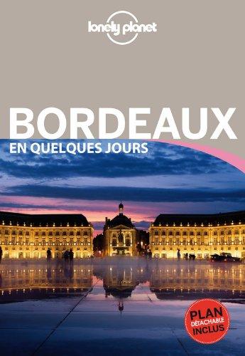 Bordeaux En quelques jours - 3ed Broché – 17 avril 2014 Lonely Planet 2816141136 Guides France Aquitaine