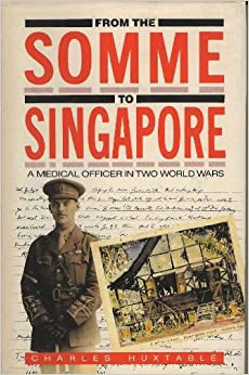 Book From the Somme to Singapore: A Medical Officer in Two World Wars