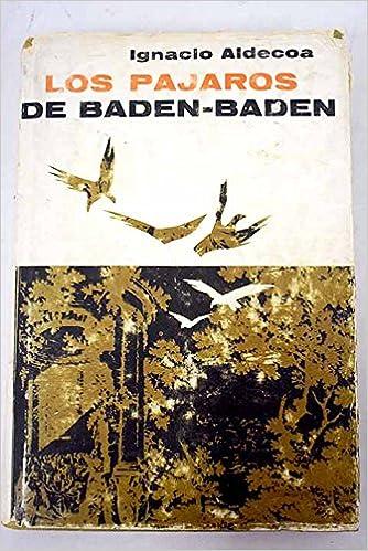 LOS PÁJAROS DE BADEN-BADEN: Amazon.es: Aldecoa, Ignacio: Libros