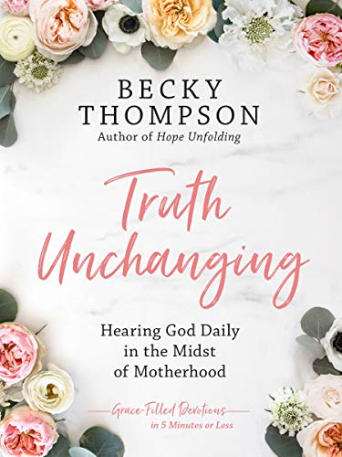 Pdf Bibles Truth Unchanging: Hearing God Daily in the Midst of Motherhood