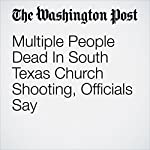 Multiple People Dead In South Texas Church Shooting, Officials Say | Kristine Phillips