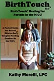 BirthTouch(r) Healing for Parents in the NICU, Kathy Morelli, 1475257244