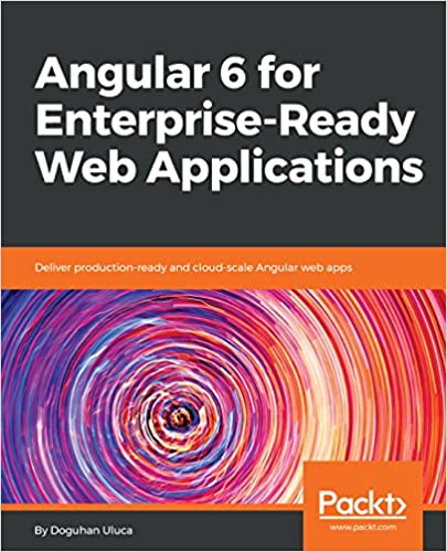 Amazon com: Angular 6 for Enterprise-Ready Web Applications: Deliver