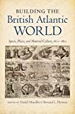 img - for Building the British Atlantic World: Spaces, Places, and Material Culture, 1600-1850 (H. Eugene and Lillian Youngs Lehman Series) book / textbook / text book