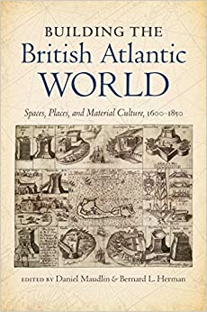 Book Building the British Atlantic World: Spaces, Places, and Material Culture, 1600-1850 (H. Eugene and Lillian Youngs Lehman Series)