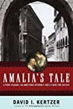 Amalia's Tale: A Poor Peasant, an Ambitious Attorney, and a Fight for Justice, David I. Kertzer, 0618551069