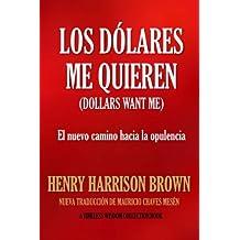 LOS DÓLARES ME QUIEREN: El nuevo camino hacia la opulencia (Timeless Wisdom Collection) (Spanish Edition)