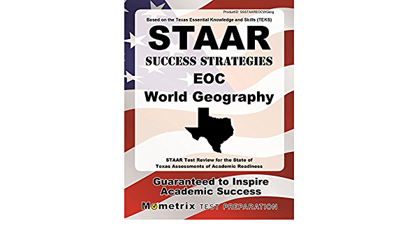 Staar Success Strategies Eoc World Geography Study Guide Staar Test Review For The State Of Texas Assessments Of Academic Readiness Staar Exam Secrets Test Prep Team 9781627336574 Amazon Com Books
