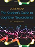 The Student's Guide to Cognitive Neuroscience, Jamie Ward, 1848720033