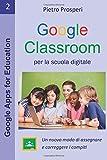 Google Classroom per la scuola digitale: Un modo nuovo di assegnare e correggere i compiti: Volume 2