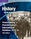 history for the ib diploma peacemaking peacekeeping international relations 191836 fellows nick