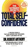 The Ultimate Secrets of Total Self-Confidence, Robert Anthony, 0425101703