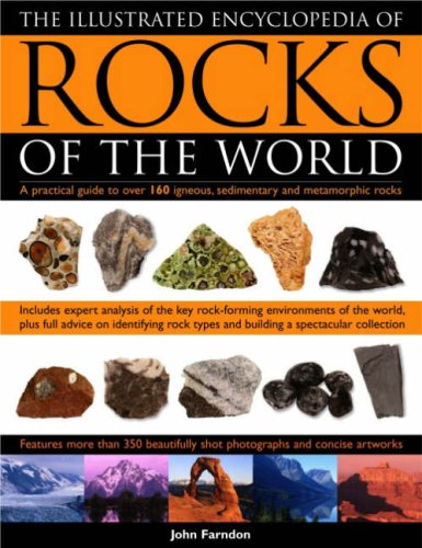 The Illustrated Encyclopedia of Rocks of the World: A Practical Guide To Over 150 Igneous, Metamorphic And Sedimentary R