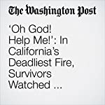 'Oh God! Help Me!': In California's Deadliest Fire, Survivors Watched Co-Workers Die | Theresa Vargas