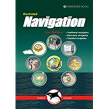 Illustrated Navigation: Traditional, Electronic & Celestial Navigation