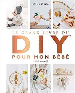Le Grand Livre Du Diy Pour Mon Bebe French Edition Emilie