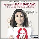 Freiheit für Raif Badawi, die Liebe meines Lebens Hörbuch von Ensaf Haidar, Andrea Claudia Hoffmann Gesprochen von: Pegah Ferydoni