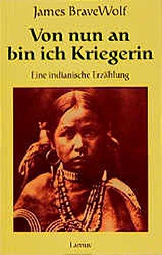 Von nun an bin ich Kriegerin: Eine indianische Erzählung (Lamuv Taschenbücher)