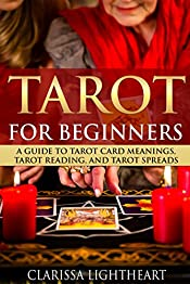 Tarot for Beginners: A Guide to Tarot Card Meanings, Tarot Reading, and Tarot Spreads
