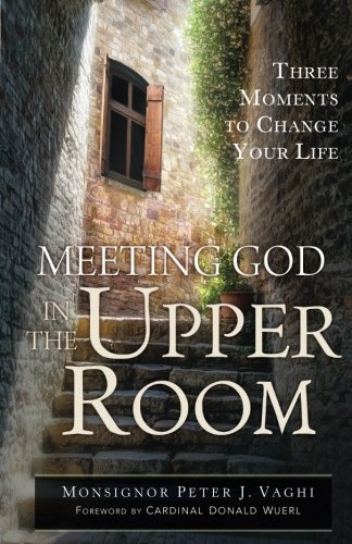 Meeting God in the Upper Room: Three Moments to Change Your Life
