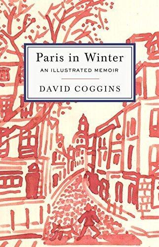 Paris in Winter: An Illustrated Memoir by Coggins, David(December 22, 2015) Hardcover