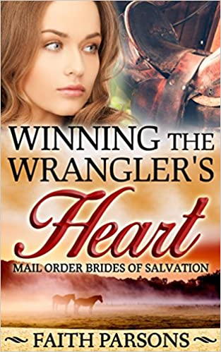 Mail Order Bride: Winning the Wrangler's Heart: Clean Historical Western Romance (Mail-Order Brides of Salvation Book 6)