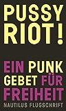 Pussy Riot! Ein Punk-Gebet für Freiheit (Nautilus Flugschrift)