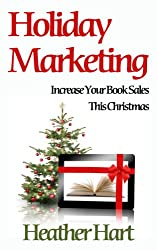 Holiday Marketing: Increase Your Book Sales this Christmas (Day-by-Day Book Marketing 3)