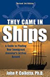 They Came in Ships: Finding Your Immigrant Ancestor's Arrival Record (3rd Edition)