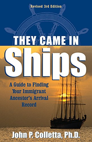 They Came In Ships  Finding Your Immigrant Ancestors Arrival Record  3Rd Edition
