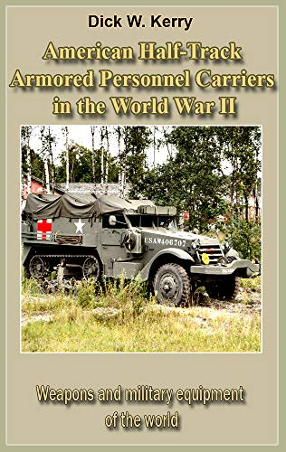 American Half-Track Armored Personnel Carriers in the World War II: Unique modern and old world war -